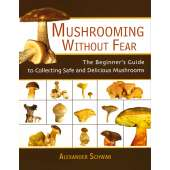 Mushroom Identification Guides :Mushrooming without Fear: The Beginner's Guide to Collecting Safe and Delicious Mushrooms