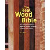 Modeling & Woodworking :The Real Wood Bible: Complete Illustrated Guide to Choosing and Using 100 Decorative Woods