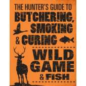 Butchering & Wild Game :The Hunter's Guide to Butchering, Smoking, and Curing Wild Game and Fish