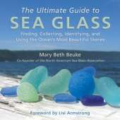 Beachcombing :The Ultimate Guide to Sea Glass: Finding, Collecting, Identifying, and Using the Ocean's Most Beautiful Stones