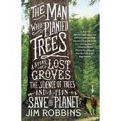 Conservation & Awareness :The Man Who Planted Trees: A Story of Lost Groves, the Science of Trees, and a Plan to Save the Planet