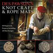 Knots & Rigging :Des Pawson's Knot Craft and Rope Mats: 60 Ropework Projects Including 20 Mat Designs