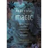 New Age & Spirituality :Practical Magic: A Beginner's Guide to Crystals, Horoscopes, Psychics, and Spells