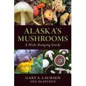 Mushroom Identification Guides :Alaska's Mushrooms: A Wide-Ranging Guide