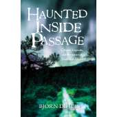 Ghost Stories :Haunted Inside Passage: Ghosts, Legends, and Mysteries of Southeast Alaska