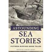 Sailing & Nautical Narratives :Astounding Sea Stories: Fifteen Ripping Good Tales