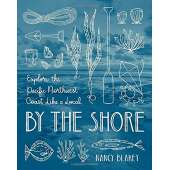 Pacific Northwest :By the Shore: Explore the Pacific Northwest Coast Like a Local