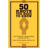 Knots & Rigging :50 Knots You Need to Know: Learn 50 knots for sailing, climbing, camping, and more