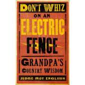 Pop Culture & Humor :Don't Whiz on an Electric Fence: Grandpa's Country Wisdom