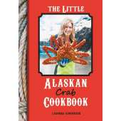 Alaska :The Little Alaskan Crab Cookbook