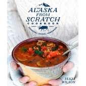 Alaska :The Alaska From Scratch Cookbook