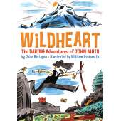 History for Kids :Wildheart: The Daring Adventures of John Muir