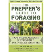 Foraging :The Prepper's Guide to Foraging: How Wild Plants Can Supplement a Sustainable Lifestyle, Revised and Updated, Second Edition