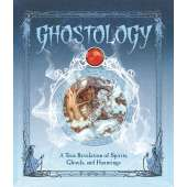 Ghost Stories :Ghostology: A True Revelation of Spirits, Ghouls, and Hauntings