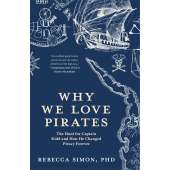 Pirates :Why We Love Pirates: The Hunt for Captain Kidd and How He Changed Piracy Forever (Maritime History and Piracy, Globalization, Caribbean History)