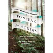 Conservation & Awareness :To Speak for the Trees: My Life's Journey from Ancient Celtic Wisdom to a Healing Vision of the Forest