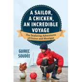 Sailing & Nautical Narratives :A Sailor, A Chicken, An Incredible Voyage: The Seafaring Adventures of Guirec and Monique