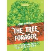 Foraging :The Tree Forager: 40 Extraordinary Trees & What to Do with Them