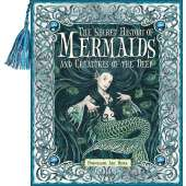 Mermaids :Secret History of Mermaids and Creatures of the Deep