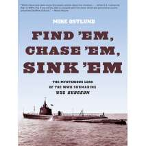 Submarines & Military Related :Find 'Em, Chase 'Em, Sink 'Em: The Mysterious Loss of the WWII Submarine USS Gudgeon