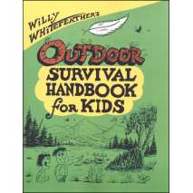 Children's Outdoors, Willy Whitefeather's Outdoor Survival Handbook for Kids