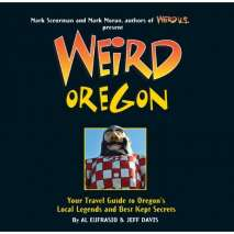 BOOKS/FIELD GUIDES, Weird Oregon: Your Travel Guide to Oregon's Local Legends and Best Kept Secrets