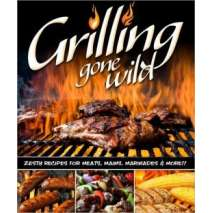 BBQ, Smoking, Grilling :Grilling Gone Wild: Zesty Recipes for Meats, Mains, Marinades and More