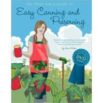 Canning & Preserving :The Fresh Girl's Guide to Easy Canning and Preserving w/DVD