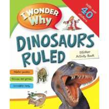 Dinosaurs & Reptiles, I Wonder Why Dinosaurs Ruled Sticker Acitivity Book