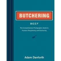 Butchering & Wild Game, Butchering Beef: The Comprehensive Photographic Guide to Humane Slaughtering and Butchering
