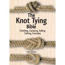Knots, Canvaswork & Rigging, The Knot Tying Bible: Climbing, Camping, Sailing, Fishing, Everyday