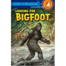 Bigfoot, Sasquatch, Looking for Bigfoot (Step into Reading)