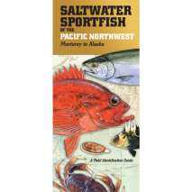 Pacific Northwest, Saltwater Sport Fish of the Pacific NW: Monterey to Alaska FIELD GUIDE
