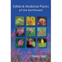 Tree, Plant & Flower Identification Guides, Edible and Medicinal Plants of The Northwest