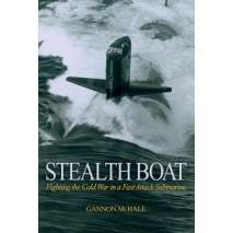 Submarines & Military Related :Stealth Boat: Fighting the Cold War in a Fast-Attack Submarine