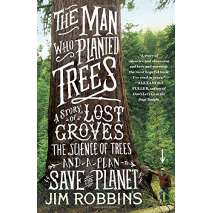 Conservation & Awareness, The Man Who Planted Trees: A Story of Lost Groves, the Science of Trees, and a Plan to Save the Planet