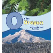 For Kids: Oregon, O Is for Oregon: Written by Kids for Kids