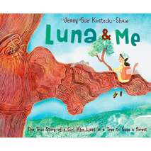 Conservation & Awareness :Luna & Me: The True Story of a Girl Who Lived in a Tree to Save a Forest