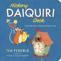 Beer, Wine & Spirits :Hickory Daiquiri Dock: Cocktails with a Nursery Rhyme Twist