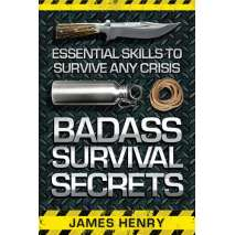 Survival Guides, Badass Survival Secrets: Essential Skills to Survive Any Crisis