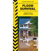 Wilderness & Survival Field Guides, Flood Survival: Prepare For & Survive a Flood