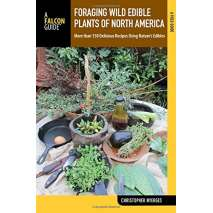 Foraging, Foraging Wild Edible Plants of North America: More than 150 Delicious Recipes Using Nature's Edibles