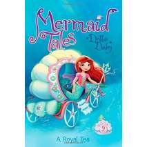 Mermaids, Mermaid Tales #9: A Royal Tea