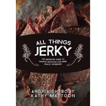 Canning & Preserving :All Things Jerky: The Definitive Guide to Making Delicious Jerky and Dried Snack Offerings