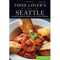 Washington Travel & Recreation Guides :Food Lovers' Guide to® Seattle: The Best Restaurants, Markets & Local Culinary Offerings