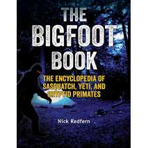 Bigfoot, Sasquatch, The Bigfoot Book: The Encyclopedia of Sasquatch, Yeti and Cryptid Primates