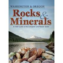 Rocks, Minerals & Geology Field Guides, Rocks & Minerals of Washington and Oregon