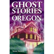 Ghost Stories :Ghost Stories of Oregon