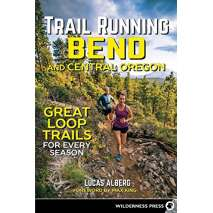 Oregon Travel & Recreation Guides :Trail Running Bend and Central Oregon: Great Loop Trails for Every Season