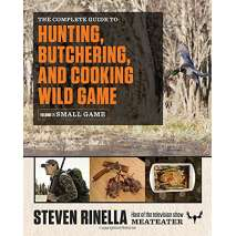 Hunting & Tracking, The Complete Guide to Hunting, Butchering, and Cooking Wild Game: Volume 2: Small Game and Fowl